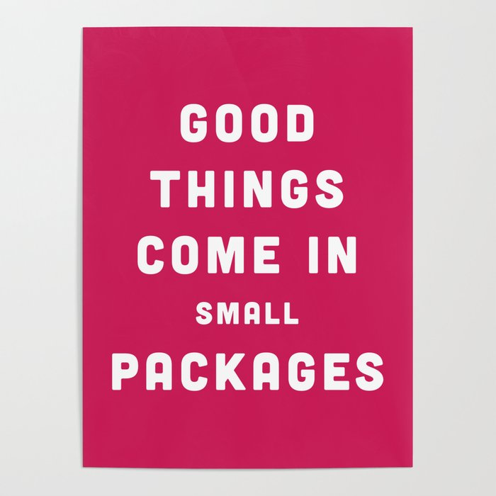 Good Things Small Packages Funny Quote Poster By Envyart Society6