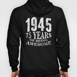 1945 - 75 of Being Awesome Birthday Shirt for Men or Women Hoody