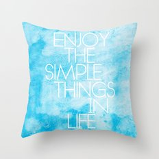 Enjoy The Simple Things In Life; Throw Pillow