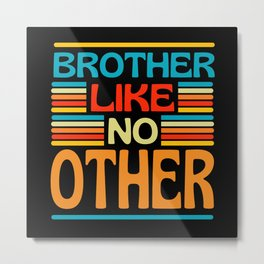 Brother Like No Other  Best Brother Metal Print