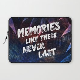 memories like these never last Laptop Sleeve