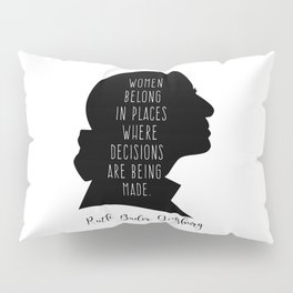 Women Belong In All Places where decisions are being made. Pillow Sham