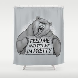 Feed Me And Tell Me I'm Pretty Bear Shower Curtain
