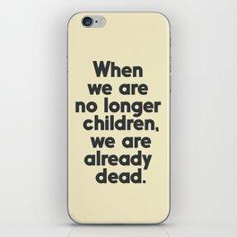 When we are no longer children, we are already dead, Constantin Brancusi quote poster art, inspire iPhone Skin