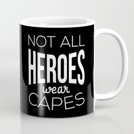 Not All Heroes Wear Capes I Coffee Mug