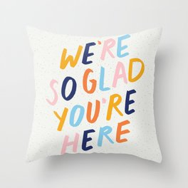 We're So Glad You're Here Throw Pillow