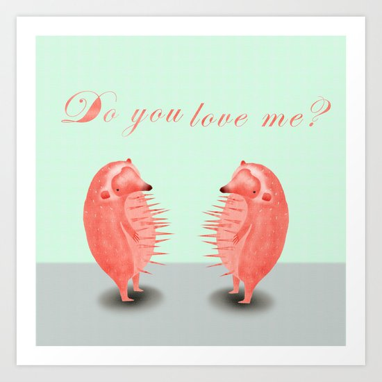 do you love me? Art Print