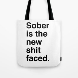 Sober is the new shit faced. Tote Bag
