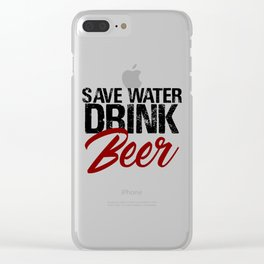 Save Water Drink Beer Funny Drunk Alcoholic Fun Meme c Clear iPhone Case