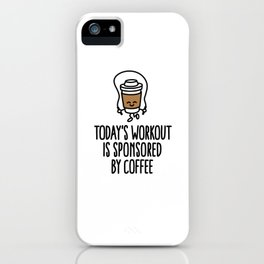 Today's workout is sponsored by coffee iPhone Case