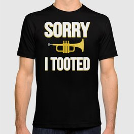 Sorry I Tooted Trumpet Player T-shirt