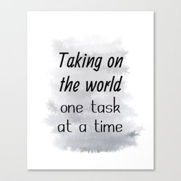 Taking On The World One Task At A Time (black, grey) Canvas Print