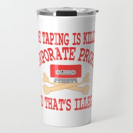 """A Great Gift For Business Minded Persons """"Home Taping Is Killing Corporate profit And That's Travel Mug"""