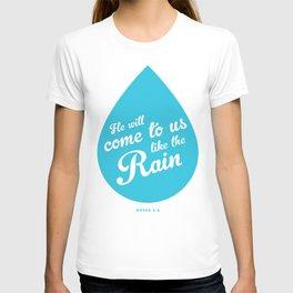 He Will Come To Us Like The Rain T-shirt