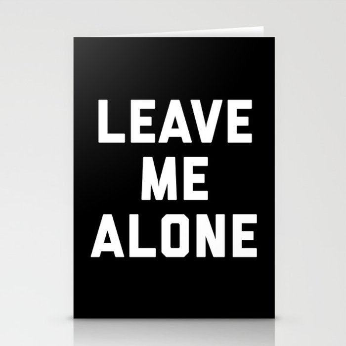 Leave Me Alone Funny Quote Stationery Cards