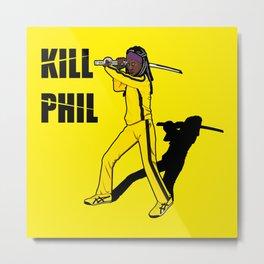 Kill Phil Metal Print