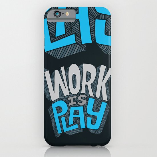 Work is Play iPhone & iPod Case