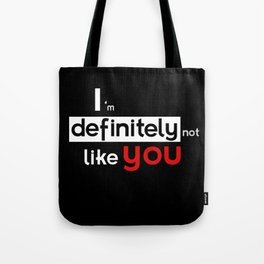 I am defintely 'Not' LIKE you. Tote Bag