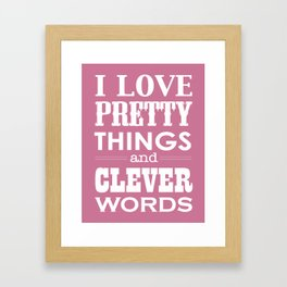 I Love Pretty Things and Clever Words Framed Art Print
