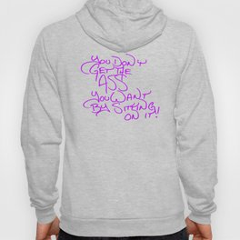 The Ass You Want Inspirational Quote Hoody