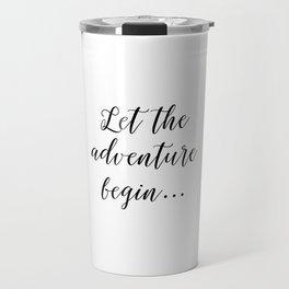 Let the Adventure Begin... Travel Mug