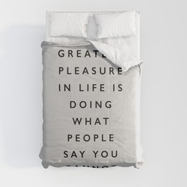 The Greatest Pleasure in Life is Doing What People Say You Cannot Do inspiring typography quote Comforters