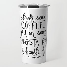 Gangsta Rap Handle It Travel Mug