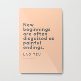 New beginnings are often disguised as painful endings. Lao Tzu Metal Print