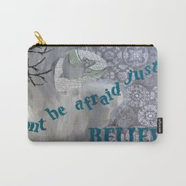 Dont be afraid, just Believe Carry-All Pouch