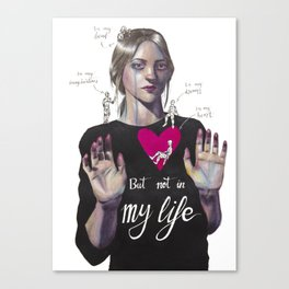Not in my life Canvas Print