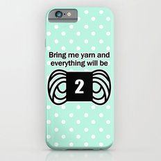 bring me yarn and everything will be fine Slim Case iPhone 6s