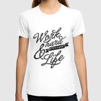 work hard T-shirts featuring Work Hard by Sebastián Andaur