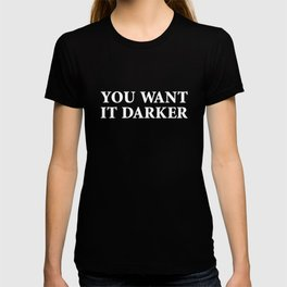 You Want It Darker T-shirt