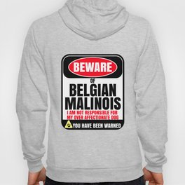 Beware Of Belgian Malinois I Am Not Responsible For My Over Affectionate Dog You Have Been Warned Hoody