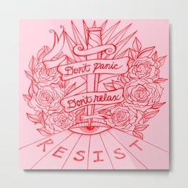 Don't Panic Don't Relax, Resist - Red and Pink Metal Print
