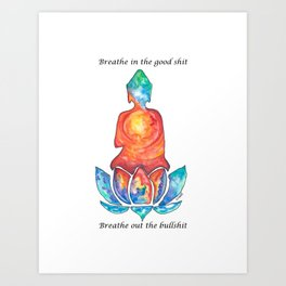 Breathe In Good, Breath Out Bad Art Print