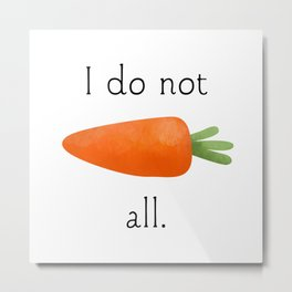 I Do Not Carrot All Metal Print