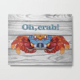 Oh, Crab! Metal Print