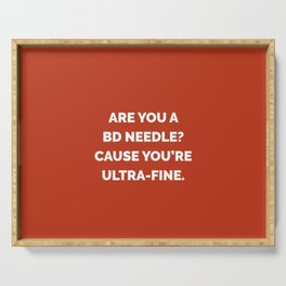 Are You a BD Needle? Cause You're Ultra-Fine Serving Tray