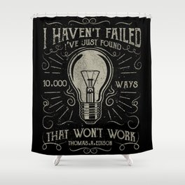 I haven't failed,i've just found 10000 ways that won't work.Thomas A. Edison Shower Curtain