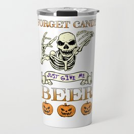 Halloween Costume Forget Candy Just Give Me Beer Gift Travel Mug