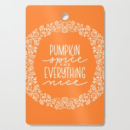 Pumpkin Spice and Everything Nice Cutting Board