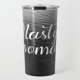 Be a Nasty Woman Travel Mug