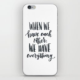 When we have each other, we have everything. Hand lettered inspirational quote. iPhone Skin