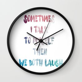 Sometimes I Talk To Myself Then We Both Laugh Wall Clock
