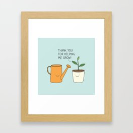 Thank you for helping me grow! Framed Art Print