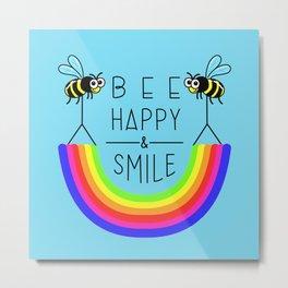 BEE HAPPY & SMILE Metal Print