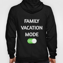 Family Vacation Mode On Funny T-Shirts Hoody