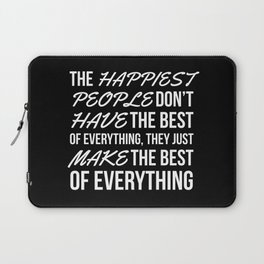 The Happiest People Don't Have the Best of Everything, They Just Make the Best of Everything (Black) Laptop Sleeve