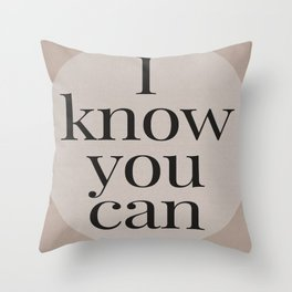 Motivational Typography - I know you can Throw Pillow